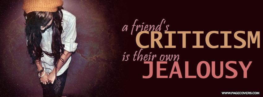 Friends criticism is their own jealously