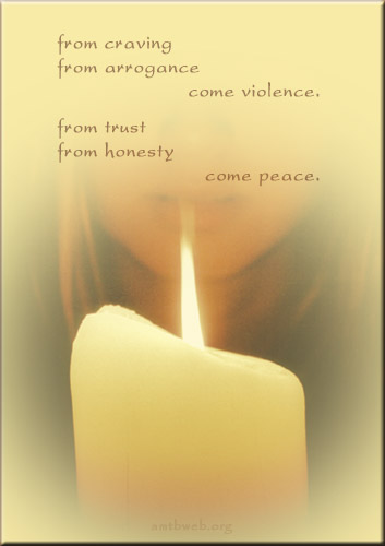 From craving From arrogance come violence. From trust From honesty come peace