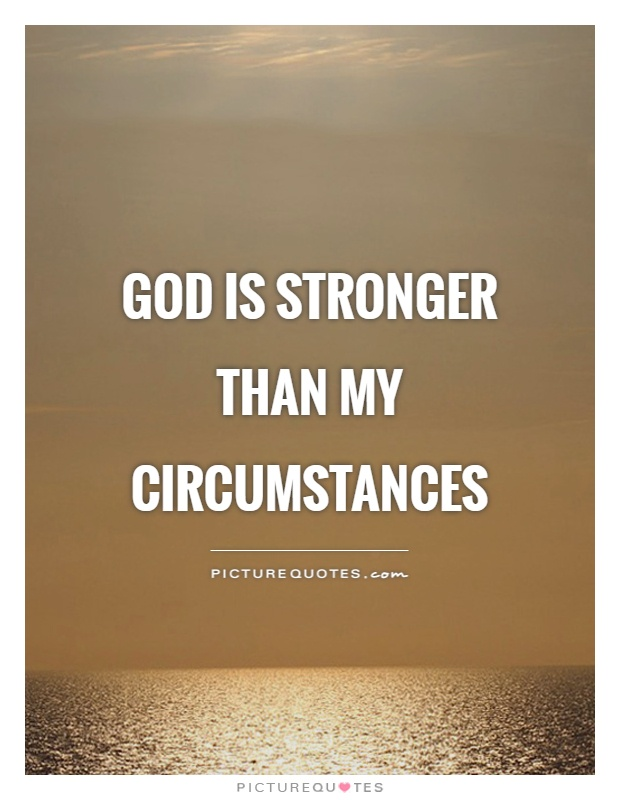 God is stronger than my circumstances
