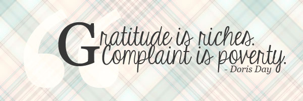 Gratitude is riches. Complaint is poverty. Doris Day