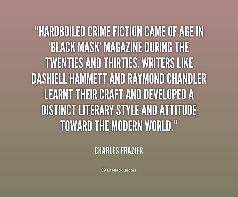 Hardboiled crime fiction came of age in 'Black Mask' magazine during the Twenties and Thirties. Writers like Dashiell Hammett and Raymond Chandler learnt ... Charles Frazier