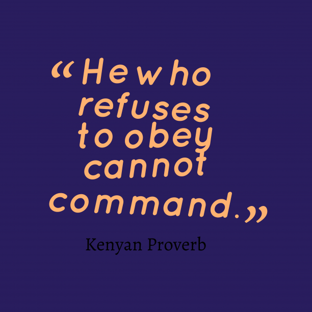 He Who Cannot Obey Cannot Command