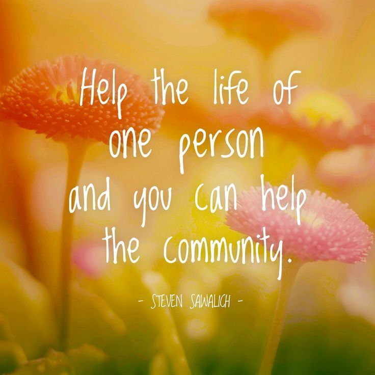 Help the life of one person and you can help the community. Steven Sawalich