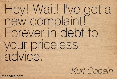 Hey! Wait! I've Got A New Complaint! Forever In Debt To Your Priceless Advice. Kurt Cobain