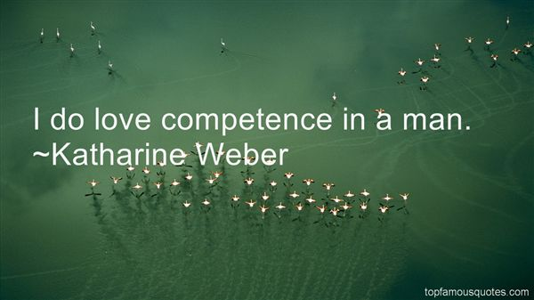 I do love competence in a man. Katharine Weber