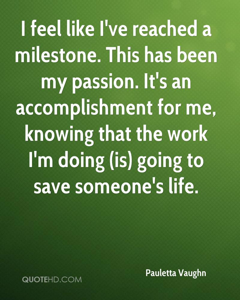 I feel like I've reached a milestone. This has been my passion. It's an accomplishment for me, knowing that the work I'm doing (is) going to save someone's life. Pauletta Vaughn