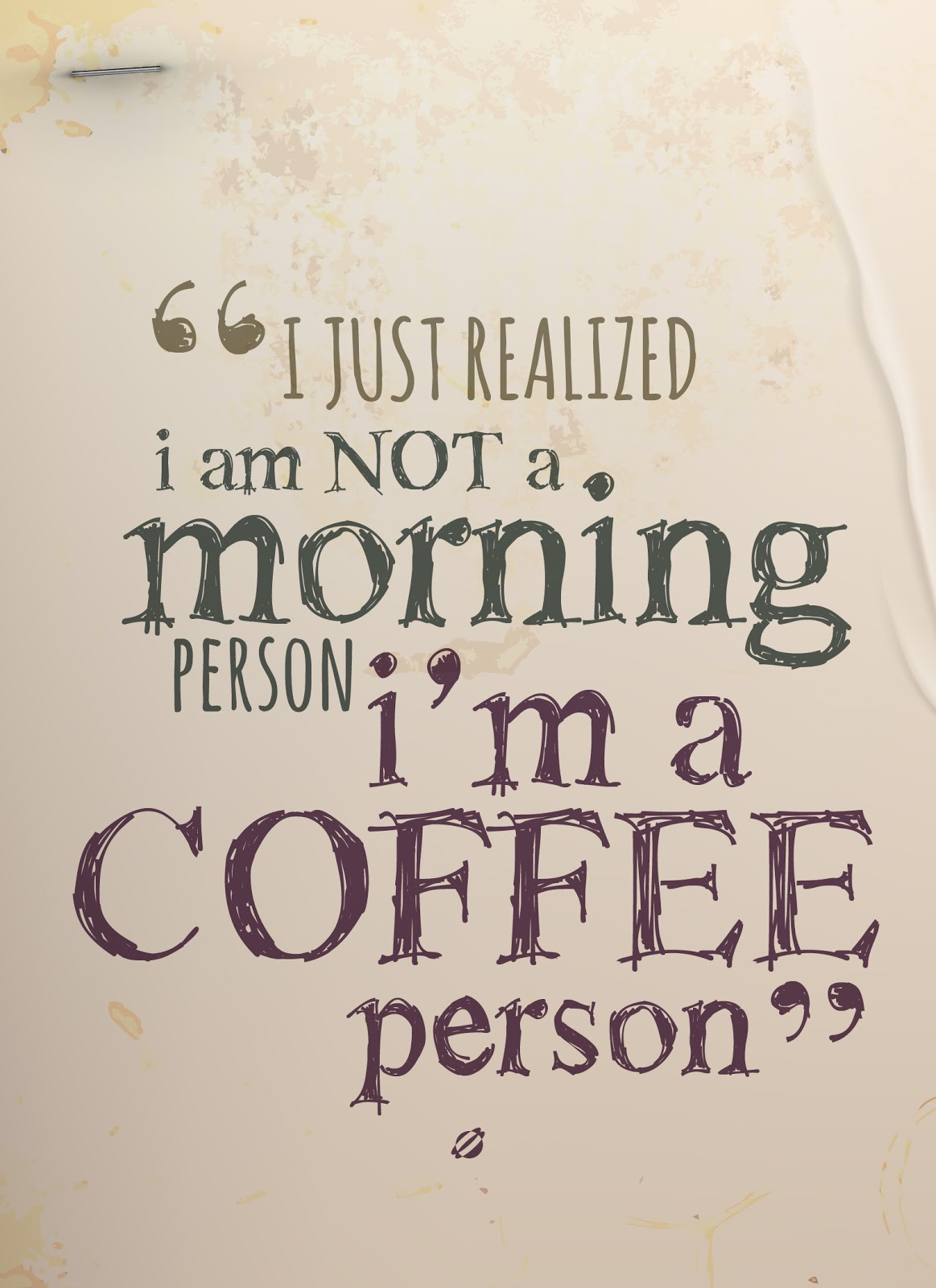 I just realized i am not a morning person i'm a coffee person