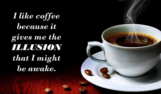 I like coffee because it gives me the illusion that I might be awake. Lewis Black