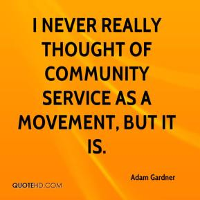I never really thought of community service as a movement, but it is. Adam Gardner