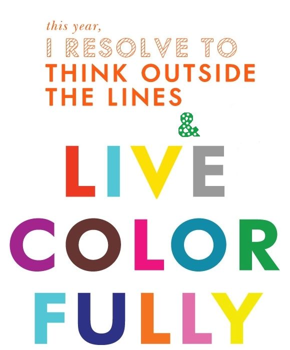 I resolve to think outside the lines & live colour fully.