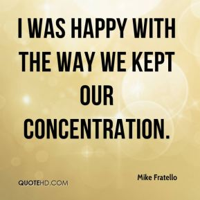 I was happy with the way we kept our concentration. Mike Fratello