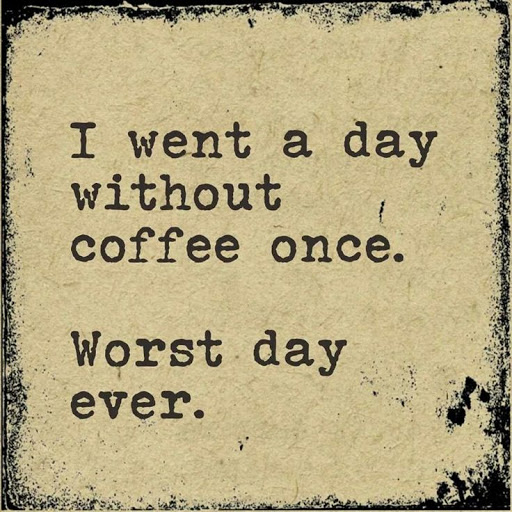 I went a day without coffee once. Worst day ever