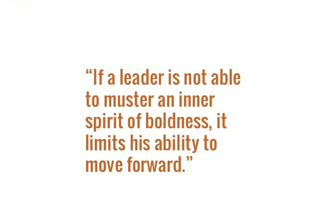 If A Leader Is Not Able To Muster An Inner Spirit Of Boldness.