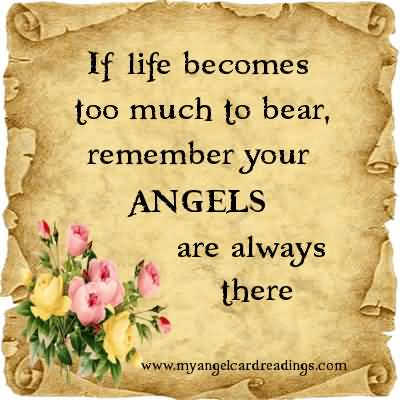If Life Becomes Too Much To Bear, Remember Your Angels Are Always There