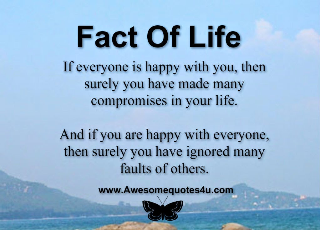 If everyone is happy with you, then surely you have made many compromises in your life. And if you are happy with everyone, then surely you have ...