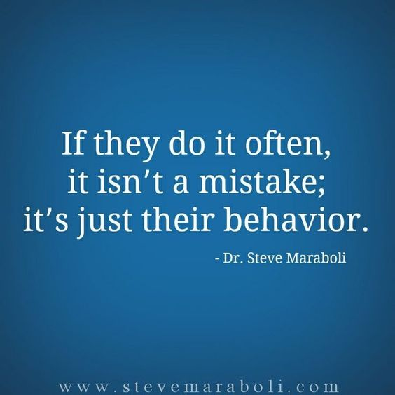 If they do it often, it isn't a mistake; it's just their behavior. Steve Maraboli