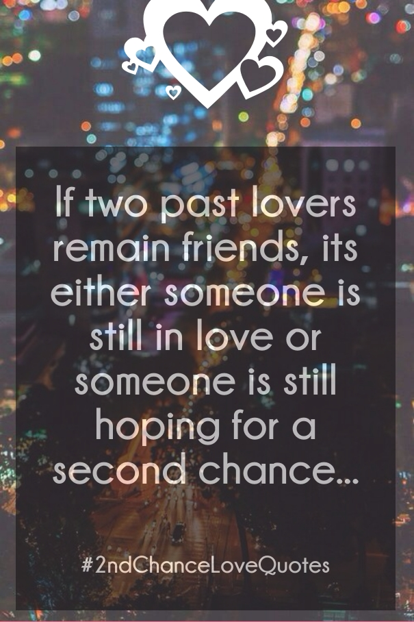 If two past lovers remain friends, it's either someone is still in love or someone is still hoping for a second chance