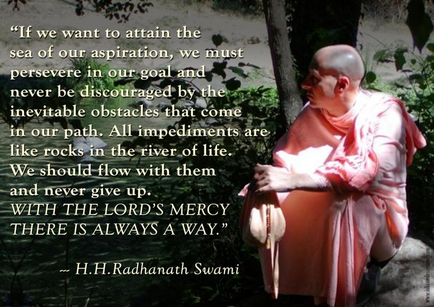 If we want to attain the sea of our aspiration, we must persevere in our goal and never be discouraged by the inevitable obstacles that come... H.H. Radhanath Swami