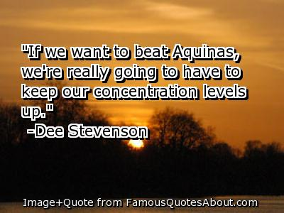 If we want to beat Aquinas, we're really going to have to keep our concentration levels up. Dee Stevenson