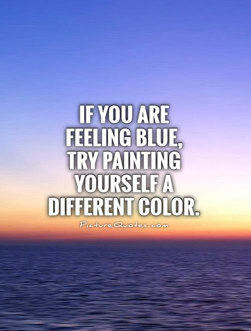 If you are feeling blue, try painting yourself a different color