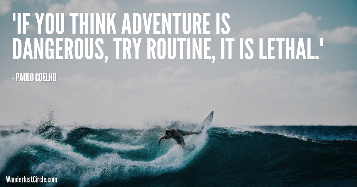 If you think adventure is dangerous, try routine. It is lethal - Paulo Coelho