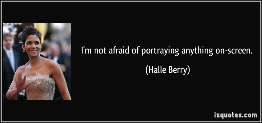I'm not afraid of portraying anything on-screen - Halle Berry