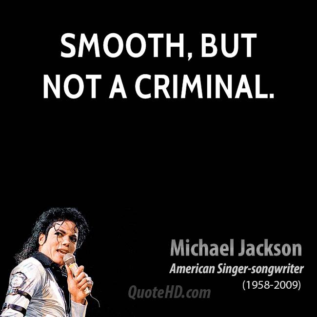 I'm smooth,but not a criminal. Michael James Jackson