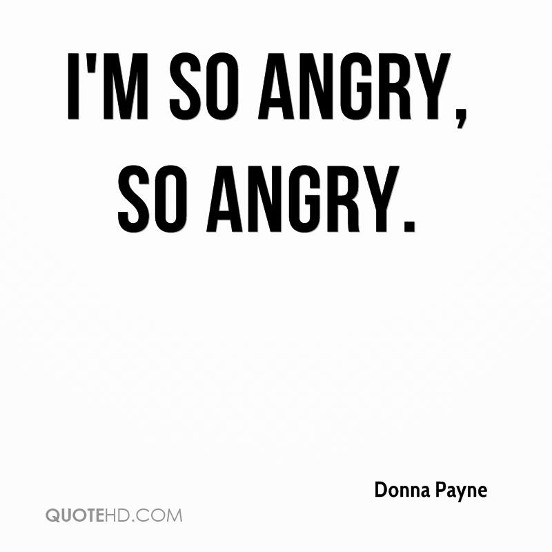 I'm so angry, so angry. Donna Payne