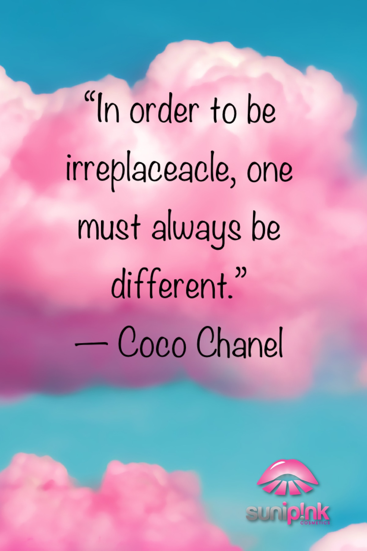 In order to be irreplaceable, one must always be different. Coco Chanel