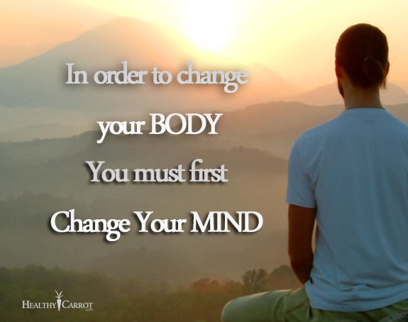 In order to change your body you must first change your mind