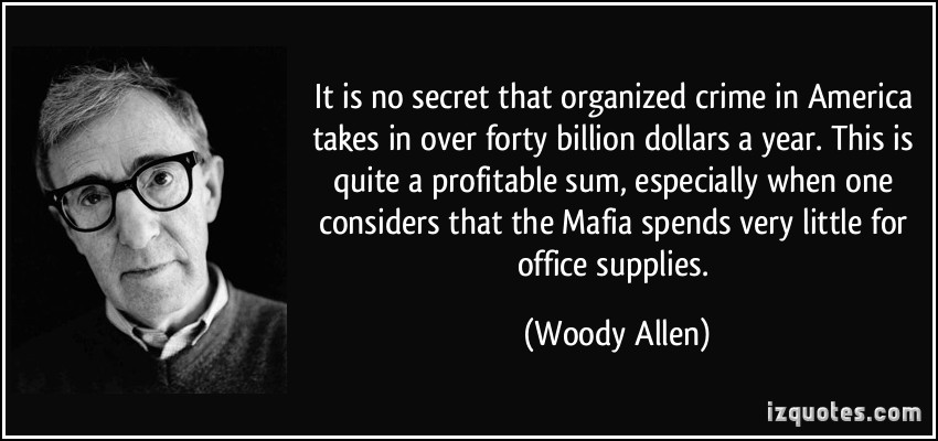 It is no secret that organized crime in America takes in over forty billion dollars a year. This is quite a profitable sum, especially when one considers that the Mafia ... Woody Allen