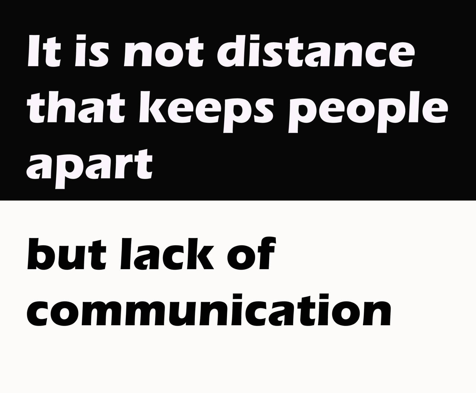 It is not the distance that keeps the people apart but lack of communication