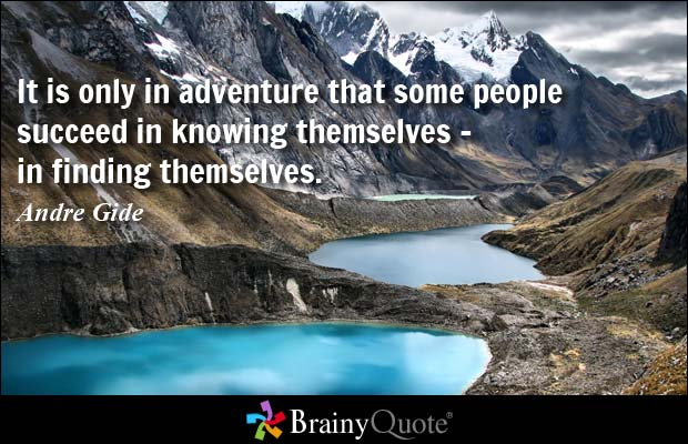 It is only in adventure that some people succeed in knowing themselves - in finding themselves - Andre Gide