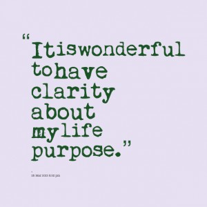 It is wonderful to have clarity about my life purpose