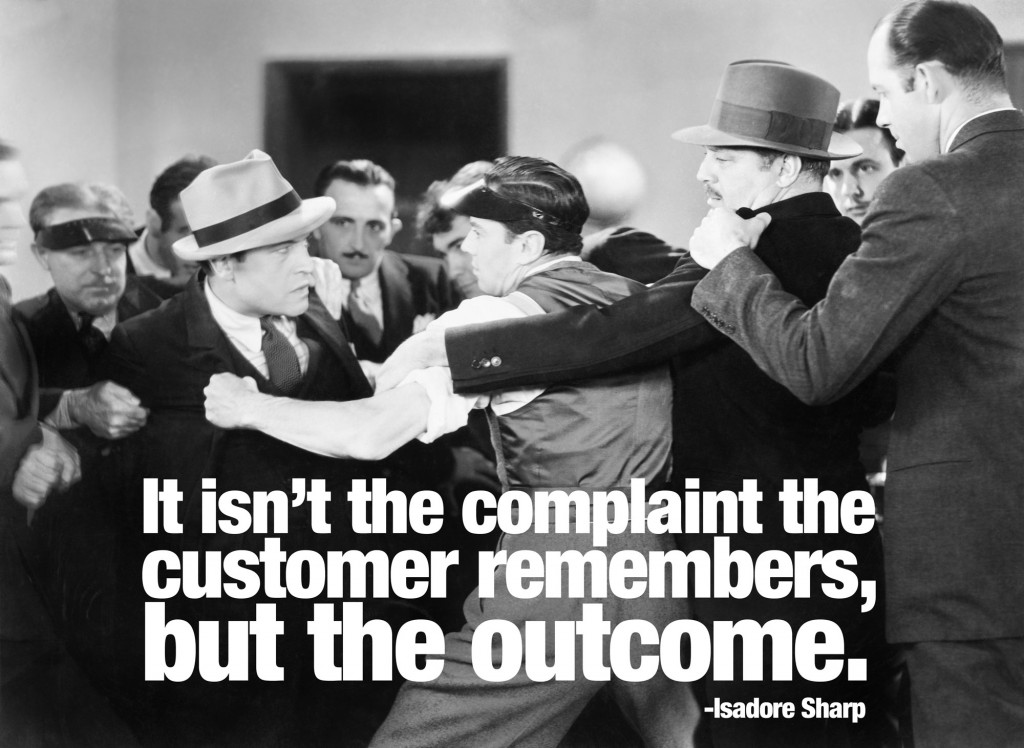 It isn't the complaint the customer remembers, but the outcome. Isadore Sharp