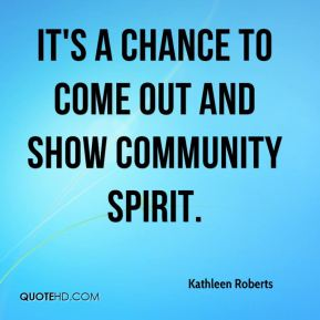 It's a chance to come out and show community spirit. Kathleen Roberts
