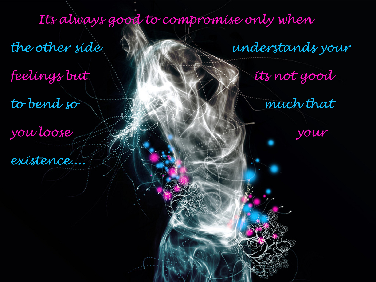 It's always good to compromise only when, the other side understands your feelings. But, It's not good to bend so much that you lose your..