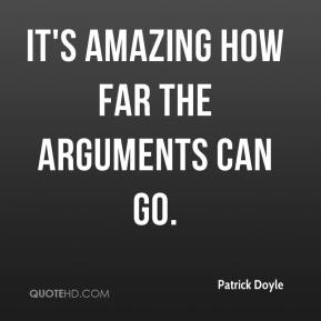 It's amazing how far the arguments can go. Patrick Doyle