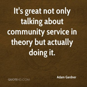 It's great not only talking about community service in theory but actually doing it. Adam Gardner