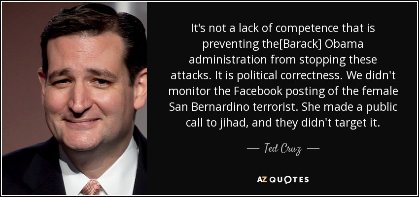 It's not a lack of competence that is preventing the[Barack] Obama administration from stopping these attacks. It is political... Ted Cruz
