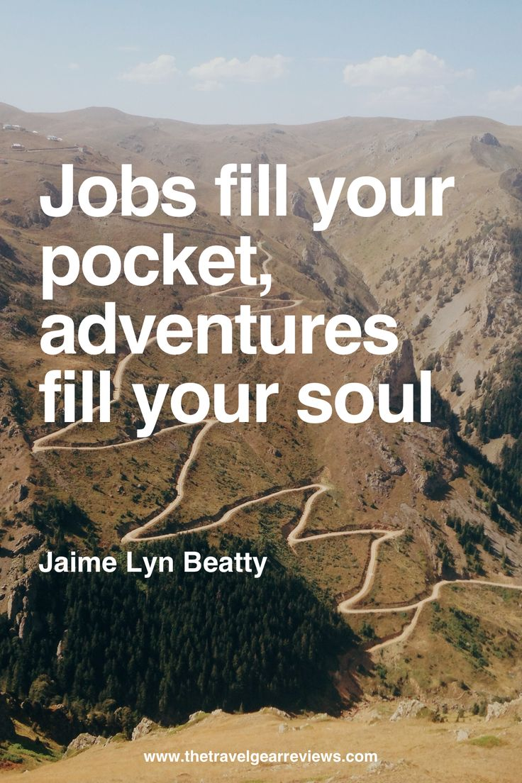 Jobs fill your pocket, adventures fill your soul - Jaime Lyn Beatty