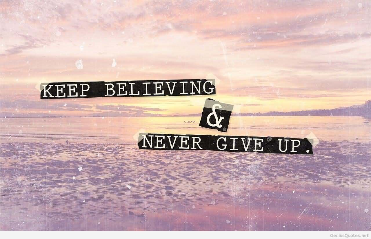 Keep Believing and Never Give Up