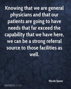 Knowing that we are general physicians and that our patients are going to have needs that far exceed the capability that we ... Nicole Spoor