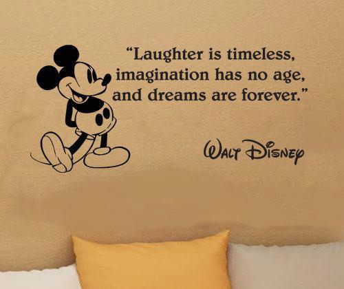Laughter is timeless. Imagination has no age. And dreams are forever - Walt Disney