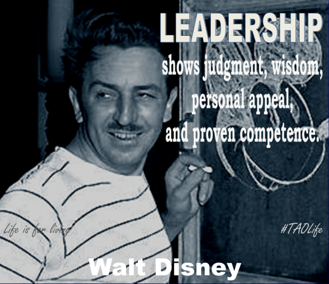 Leadership shows judgment, wisdom, personal appeal and proven competence. Walt Disney