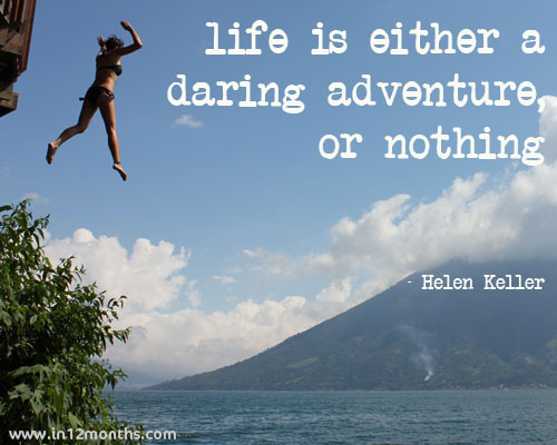 Life is either a daring adventure, or nothing - Helen Keller