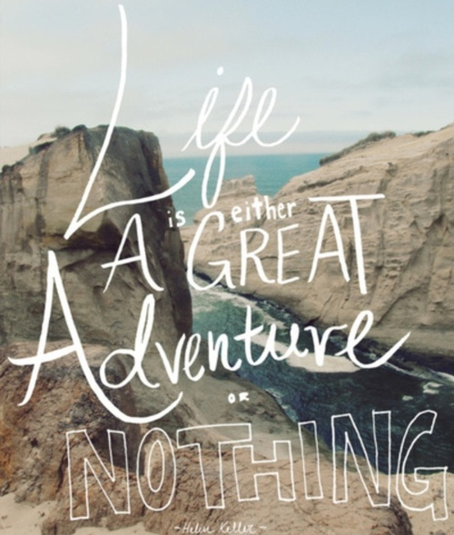 Life is either a great adventure or nothing - Helen Keller