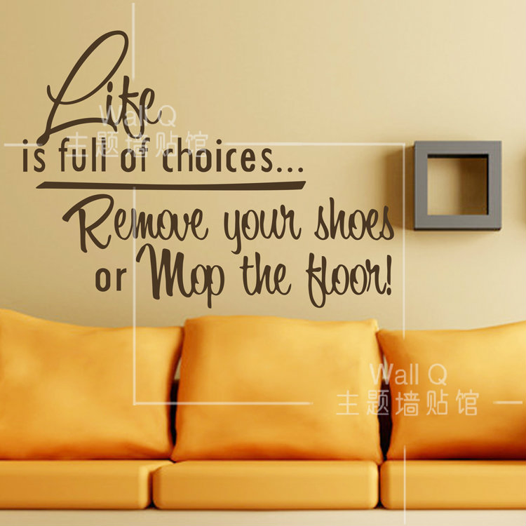 Life is full of choices remove your shoes or mop the floor.