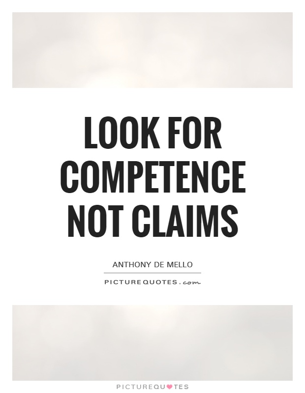 Look for competence not claims. Anthony de Mello
