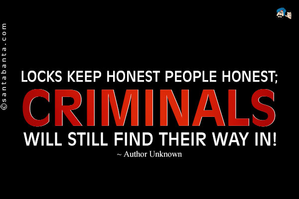 Looks Keep Honest People Honest Criminals Will Still Find Their Way In